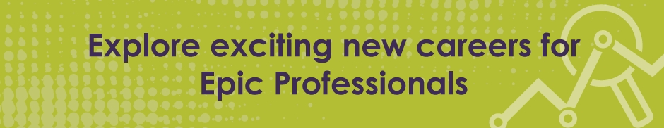 Explore exciting new careers for Epic professionals