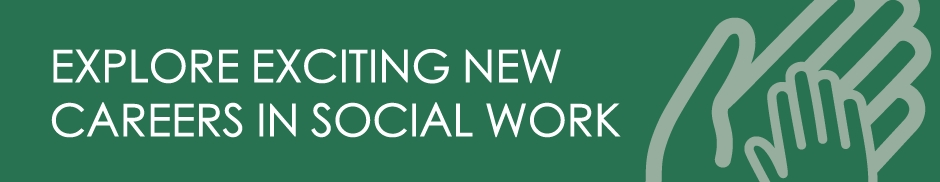 Explore exciting new careers for Social Work professionals